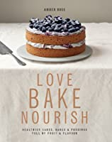 Love Bake Nourish: Healthier cakes, bakes and puddings full of fruit and flavour