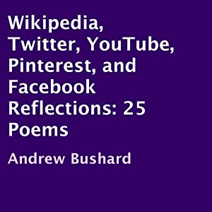 Wikipedia, Twitter, YouTube, Pinterest, and Facebook Reflections: 25 Poems Audiobook