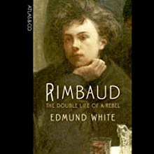 Rimbaud: The Double Life of a Rebel Audiobook by Edmund White Narrated by Dave Giorgio