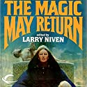 The Magic May Return Audiobook by Larry Niven, Fred Saberhagen, Dean Ing, Steven Barnes, Poul Anderson, Mildred Downey Broxon Narrated by John Morgan