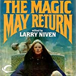 The Magic May Return | Larry Niven,Fred Saberhagen,Dean Ing,Steven Barnes,Poul Anderson,Mildred Downey Broxon