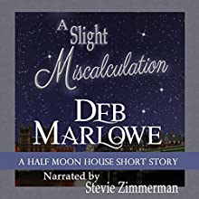 A Slight Miscalculation: A Half Moon House Short Story: Half Moon House, Book 1.6 (       UNABRIDGED) by Deb Marlowe Narrated by Stevie Zimmerman