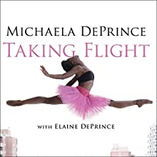 Taking Flight: From War Orphan to Star Ballerina (       UNABRIDGED) by Elaine DePrince, Michaela DePrince Narrated by Allyson Johnson