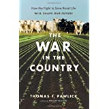 The War in the Country: How the Fight to Save Rural Life Will Shape Our Futureby Thomas Pawlick