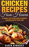 Chicken Recipes From Heaven: 50 Quick, Easy & Delicious 30 Minute Chicken Recipes To Die For!