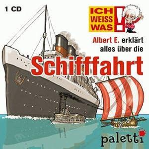 Albert E. erklärt alles über die Schifffahrt (Ich weiß was) Hörbuch