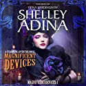 Magnificent Devices: A Steampunk Adventure Novel (Volume 3) Audiobook by Shelley Adina Narrated by Fiona Hardingham