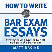 How to Write Bar Exam Essays: Strategies and Tactics to Help You Pass the Bar Exam (       UNABRIDGED) by Matt Racine Narrated by Duane Sharp