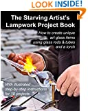 The Starving Artist's Lampwork Project Book: How to create unique art glass items using glass rods & tubes and a torch