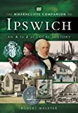 img - for The Wharncliffe Companion to Ipswich: An A to Z of Local History book / textbook / text book