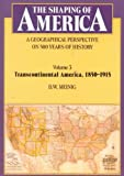 img - for By D. W. Meinig The Shaping of America: A Geographical Perspective on 500 Years of History, Volume 3: Transcontinent book / textbook / text book
