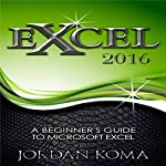 Excel 2016: A Beginner's Guide to Microsoft Excel | Jordan Koma