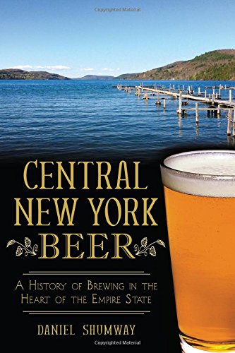 Central York Beer: A History of Brewing in the Heart of the Empire State (American Palate) by The History Press