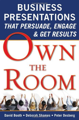 Own the Room: Business Presentations that Persuade,...