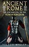 img - for Ancient Rome: The Rise and Fall of the Roman Kingdom (Volume 1) book / textbook / text book