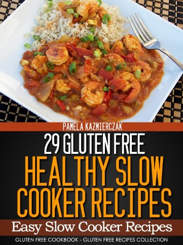 29 Gluten Free Healthy Slow Cooker Recipes - Easy Slow Cooker Recipes (Gluten Free Cookbook - The Gluten Free Recipes Collection)