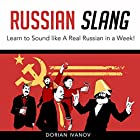 Russian Slang: Learn to Sound Like a Real Russian in a Week! Hörbuch von Dorian Ivanov Gesprochen von: Mike Bender
