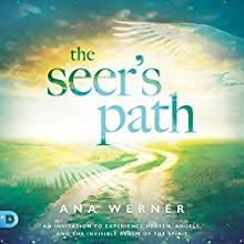 The Seer's Path: An Invitation to Experience Heaven, Angels, and the Invisible Realm of the Spirit Audiobook by Ana Werner Narrated by Samantha McManus
