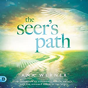 The Seer's Path: An Invitation to Experience Heaven, Angels, and the Invisible Realm of the Spirit Hörbuch von Ana Werner Gesprochen von: Samantha McManus