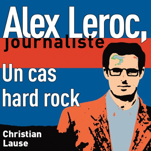 un-cas-hard-rock-a-hard-rock-case-alex-leroc-journaliste
