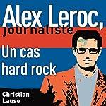 Un cas hard rock [A Hard Rock Case]: Alex Leroc, journaliste | Christian Lause