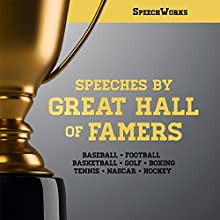 Speeches by Great Hall of Famers Discours Auteur(s) :  SpeechWorks Narrateur(s) :  full cast