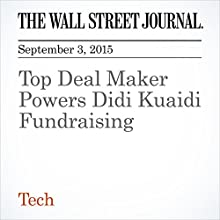 Top Deal Maker Powers Didi Kuaidi Fundraising (       UNABRIDGED) by Eva Dou, Rick Carew Narrated by Alexander Quincy
