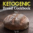 Ketogenic Bread Cookbook, Vol. 1 Hörbuch von Ryan Ball Gesprochen von: James H Kiser