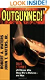 Outgunned!: True Stories of Citizens Who Stood Up to Outlaws-And Won