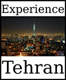 Experience Tehran: a travel guide (2011)