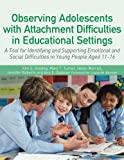 img - for Observing Adolescents with Attachment Difficulties in Educational Settings: A Tool for Identifying and Supporting Emotional and Social Difficulties in Young People Aged 11-16 book / textbook / text book