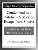 img - for Condemned as a Nihilist - A Story of Escape from Siberia book / textbook / text book