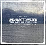 Mark Vennis & Different Place Uncharted Water, Faded Glory and Other Stories