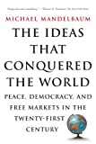 img - for The Ideas That Conquered The World: Peace, Democracy, And Free Markets In The Twenty-first Century book / textbook / text book