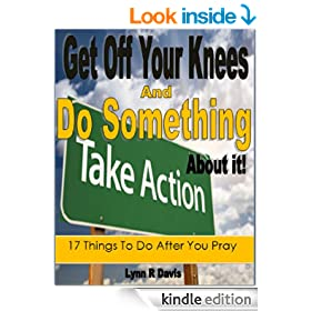 Get Off Your Knees And Do Something: 17 Things To Do After You Pray