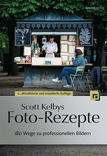 scott-kelbys-foto-rezepte-1-180-wege-zu-professionellen-bildern