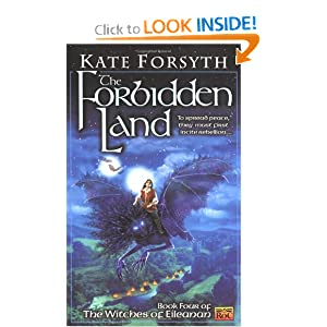 The Forbidden Land: Book four of the Witches of Eileanan by Kate Forsyth