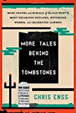 img - for More Tales Behind the Tombstones: More Deaths and Burials of the Old West's Most Nefarious Outlaws, Notorious Women, and Celebrated Lawmen book / textbook / text book