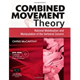 Combined Movement Theory: Rational Mobilization and Manipulation of the Vertebral Column, 1eby Chris McCarthy PhD ...
