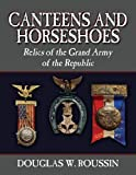 Canteens and Horseshoes: Relics of the Grand Army of the Republic