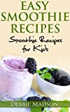 Easy Smoothie Recipes- 100 Smoothie Recipes for Kids