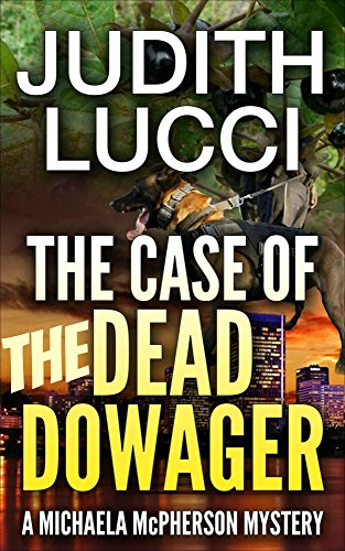 What price must a city pay to keep its citizen's safe?  The Case Of  The Dead Dowager: A Michaela McPherson Mystery Book II by Judith Lucci