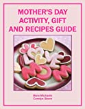 Mothers Day Activity, Gift and Recipes Guide (Holiday Entertaining)