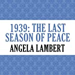 1939: The Last Season of Peace | Angela Lambert