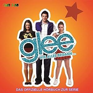 Glee 1: Wie alles begann... Hörbuch