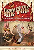 Beneath the Big Top: A Social History of the Circus in Brita...
