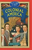 Colonial America (How'd They Do That in) (How'd They Do That? Lifestyle, Culture, Holidays)