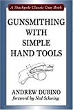 img - for By Andrew Dubino Gunsmithing with Simple Hand Tools (Stackpole Classic Gun Books) [Hardcover] book / textbook / text book