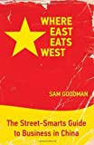 img - for Where East Eats West: The Street-Smarts Guide to Business in China by Goodman, Sam (2009) Paperback book / textbook / text book