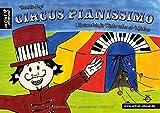 Circus Pianissimo: Klavierschule für Kinder schon ab vier Jahren. Musiknoten für Piano. Kinderlieder.